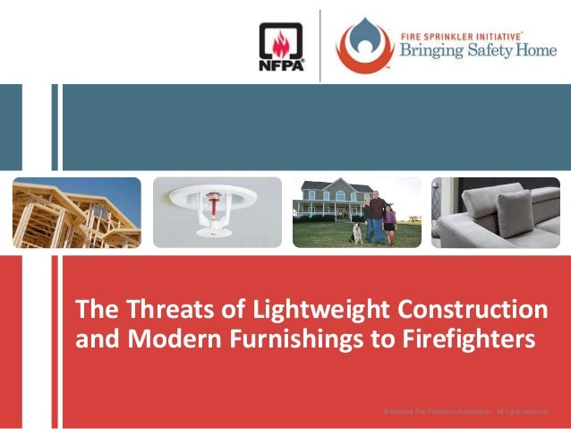 The Threats of Lightweight Construction and Modern Furnishings to Firefighters © National Fire Protection Association. All...