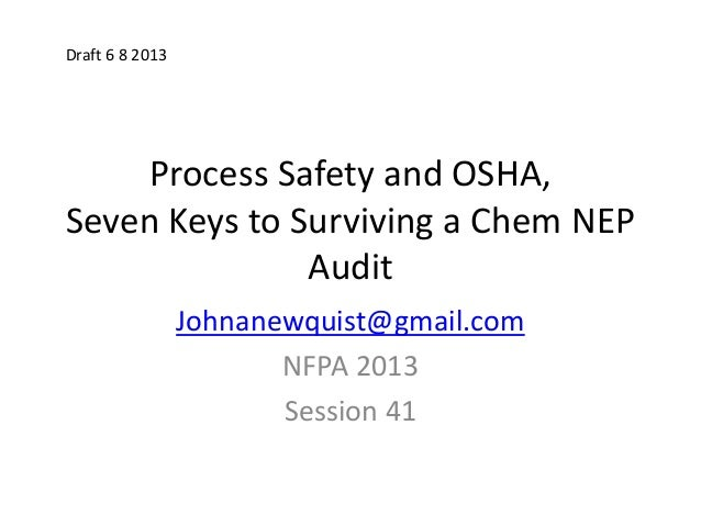 Process Safety and OSHA, Seven Keys to Surviving a Chem NEP Audit Johnanewquist@gmail.com NFPA 2013 Session 41 Draft 6 8 2...