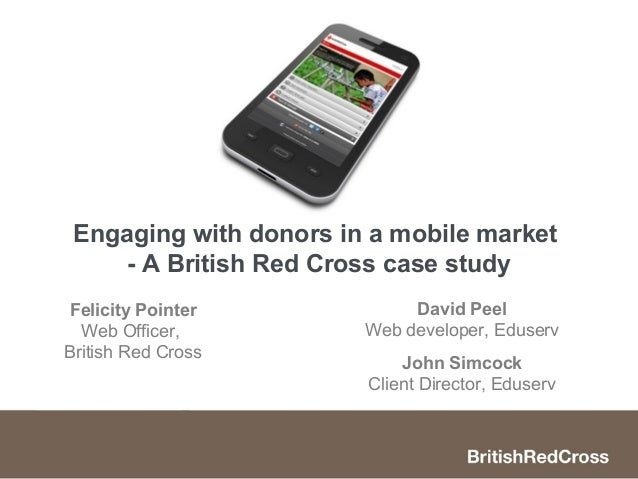 Engaging with donors in a mobile market     - A British Red Cross case studyFelicity Pointer             David Peel  Web O...