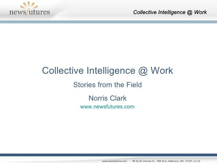 Collective Intelligence @ Work Stories from the Field Norris Clark www.newsfutures.com