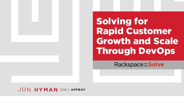 Rackspace::Solve NYC - Solving for Rapid Customer Growth and Scale Through DevOps