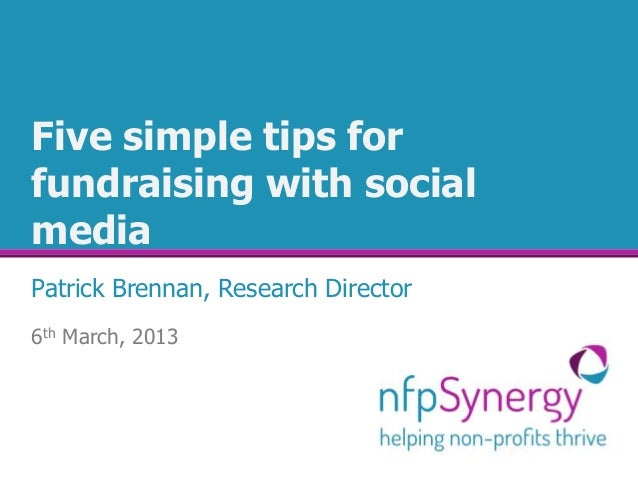 Five simple tips forfundraising with socialmediaPatrick Brennan, Research Director6th March, 2013