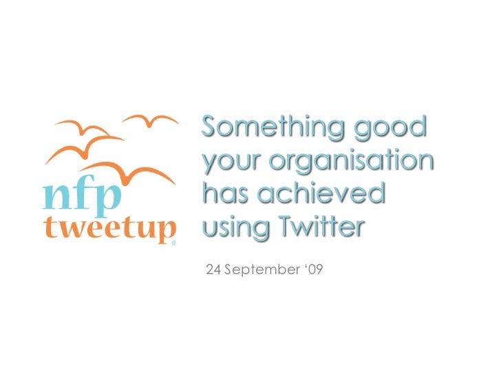Something good your organisationhas achievedusing Twitter<br />Something good your organisationhas achievedusing Twitter<b...