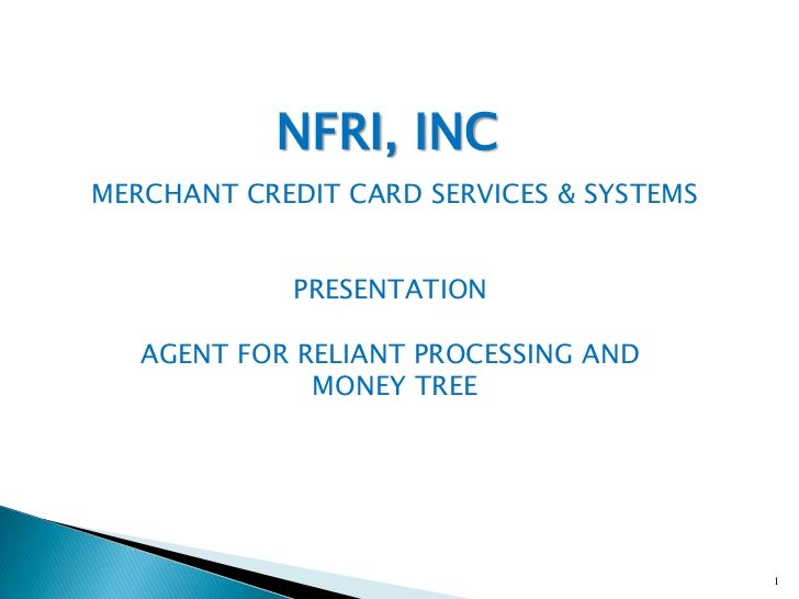 1<br />NFRI, INC <br />MERCHANT CREDIT CARD SERVICES & SYSTEMSPRESENTATION AGENT FOR RELIANT PROCESSING AND <br />MONEY TR...