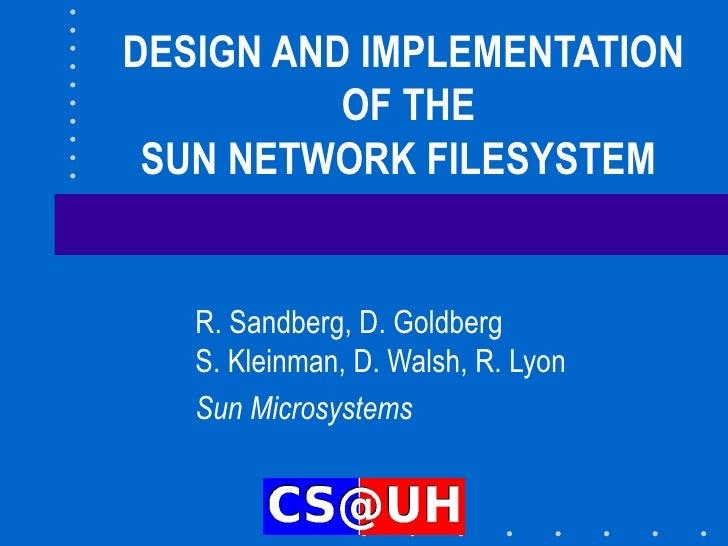 DESIGN AND IMPLEMENTATION  OF THE SUN NETWORK FILESYSTEM  R. Sandberg, D. Goldberg S. Kleinman, D. Walsh, R. Lyon Sun Micr...