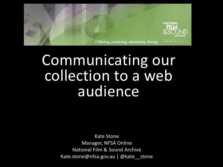 Communicating our collection to a web audience<br />Kate Stone<br />Manager, NFSA Online<br />National Film & Sound Archiv...