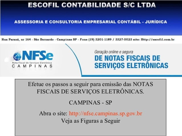 Efetue os passos a seguir para emissão das NOTAS  FISCAIS DE SERVIÇOS ELETRÔNICAS.  CAMPINAS - SP  Abra o site: http://nfs...