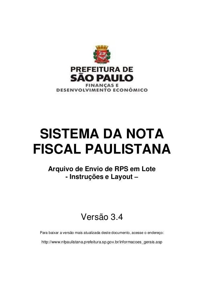 SISTEMA DA NOTA FISCAL PAULISTANA  Arquivo de Envio de RPS em Lote  - Instruções e Layout –  Versão 3.4  Para baixar a ver...