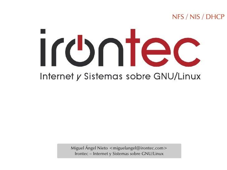 NFS / NIS / DHCP     Miguel Ángel Nieto <miguelangel@irontec.com>  Irontec – Internet y Sistemas sobre GNU/Linux