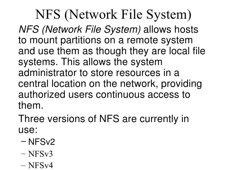 NFS (Network File System) <ul><li>NFS (Network File System)  allows hosts to mount partitions on a remote system and use t...