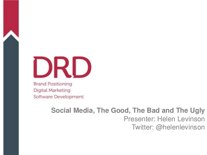 Social Media, The Good, The Bad and The Ugly                     Presenter: Helen Levinson                       Twitter: ...
