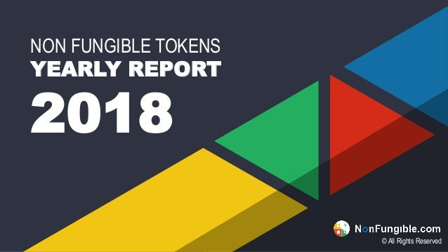 NON FUNGIBLE TOKENS YEARLY REPORT 2018 © All Rights Reserved