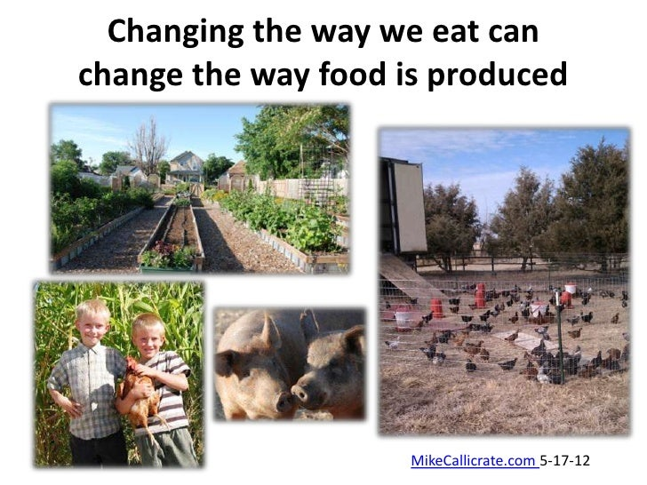 Changing the way we eat canchange the way food is produced                     MikeCallicrate.com 5-17-12