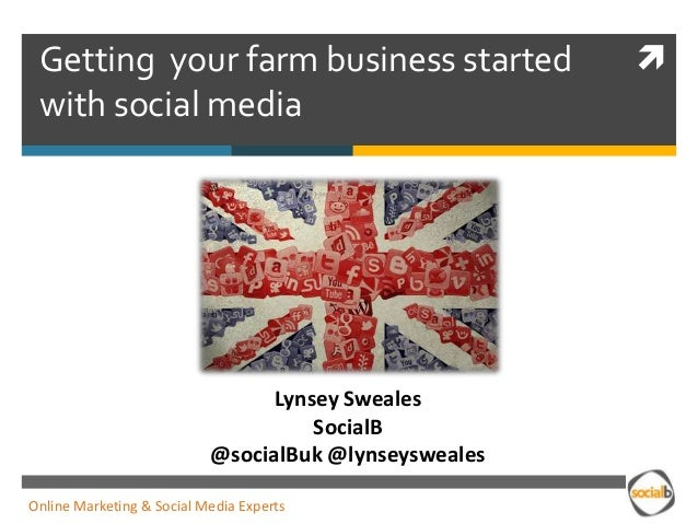 Getting your farm business started with social media  Lynsey Sweales SocialB @socialBuk @lynseysweales Online Marketing & ...