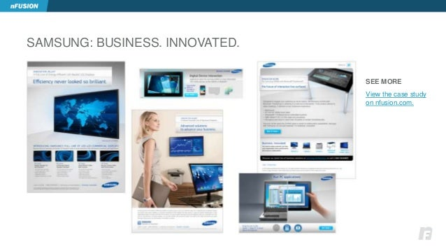 SAMSUNG: BUSINESS. INNOVATED.  SEE MORE  View the case study  on nfusion.com.