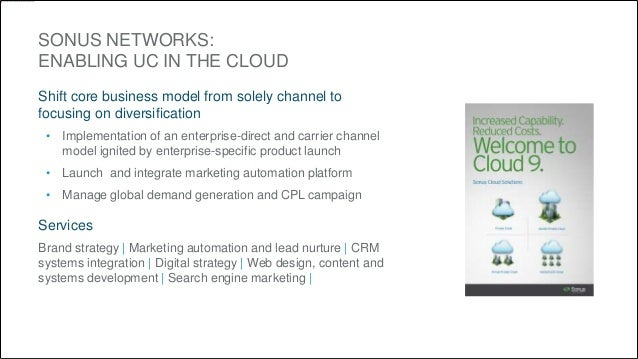 SONUS NETWORKS:  ENABLING UC IN THE CLOUD  Shift core business model from solely channel to  focusing on diversification  ...
