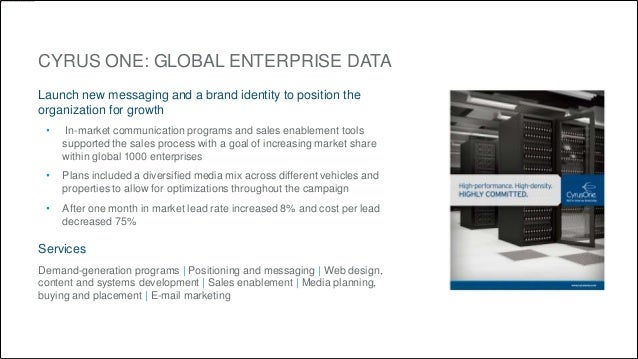 CYRUS ONE: GLOBAL ENTERPRISE DATA  Launch new messaging and a brand identity to position the  organization for growth  • I...
