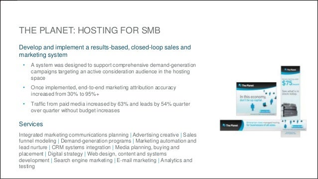 THE PLANET: HOSTING FOR SMB  Develop and implement a results-based, closed-loop sales and  marketing system  • A system wa...