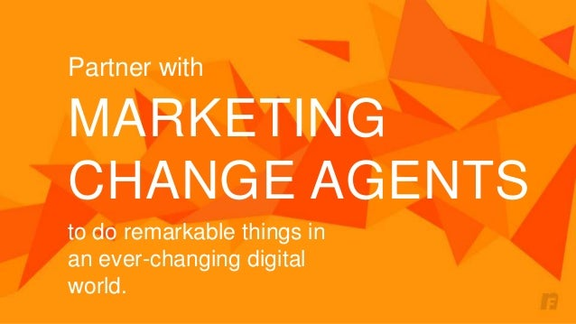 Partner with  MARKETING  CHANGE AGENTS  to do remarkable things in  an ever-changing digital  world.