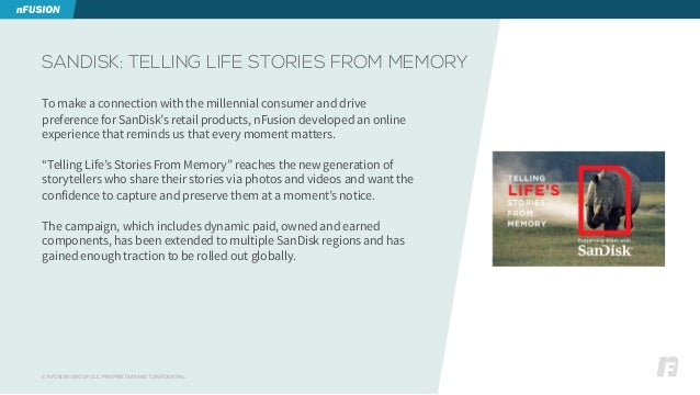 © NFUSION GROUP, LLC. PROPRIETARY AND CONFIDENTIAL. SANDISK: TELLING LIFE STORIES FROM MEMORY To make a connection with th...