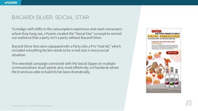 © NFUSION GROUP, LLC. PROPRIETARY AND CONFIDENTIAL. BACARDI SILVER: SOCIAL STAR To realign with shifts in the consumption ...