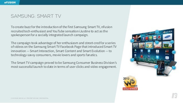© NFUSION GROUP, LLC. PROPRIETARY AND CONFIDENTIAL. SAMSUNG: SMART TV To create buzz for the introduction of the first Sam...