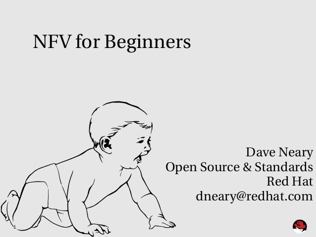 1 Dave Neary Open Source & Standards Red Hat dneary@redhat.com NFV for Beginners