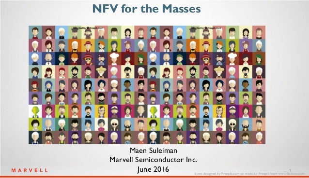 1 NFV for the Masses Maen Suleiman Marvell Semiconductor Inc. June 2016 Icons designed by Freepik.com or made by Freepik f...