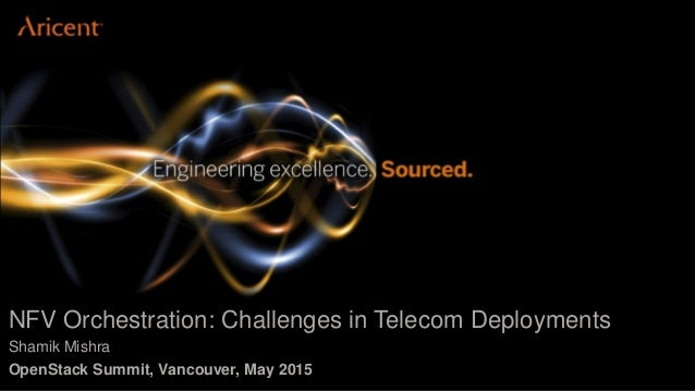 NFV Orchestration: Challenges in Telecom Deployments Shamik Mishra OpenStack Summit, Vancouver, May 2015