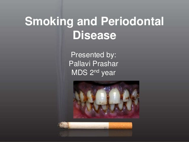 Smoking and Periodontal Disease Presented by: Pallavi Prashar MDS 2nd year