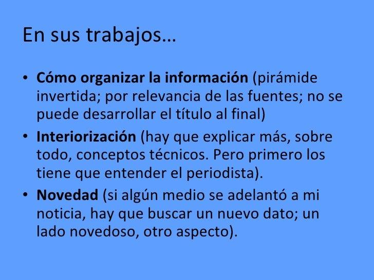 En sus trabajos…• Cómo organizar la información (pirámide  invertida; por relevancia de las fuentes; no se  puede desarrol...