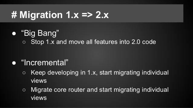 # Migration 1.x => 2.x ● A New Router (since 1.4) ○ To help bridge the gap to Angular 2 ○ Component based ○ Compatible wit...