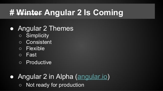 # Legacy of Angular 1 ○ Dependency injection ○ Data binding ○ Directives ○ Routers (1.4) ○ Filters ○ Animation ○ Accessibi...