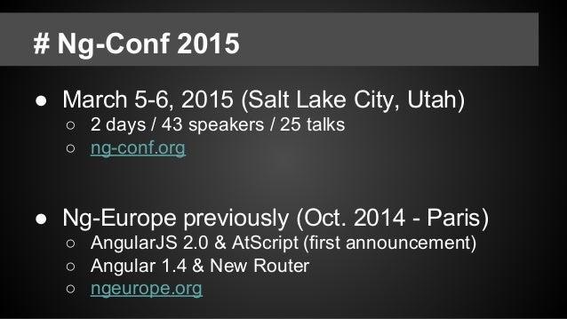 # Ng-Conf 2015 ● March 5-6, 2015 (Salt Lake City, Utah) ○ 2 days / 43 speakers / 25 talks ○ ng-conf.org ● Ng-Europe previo...
