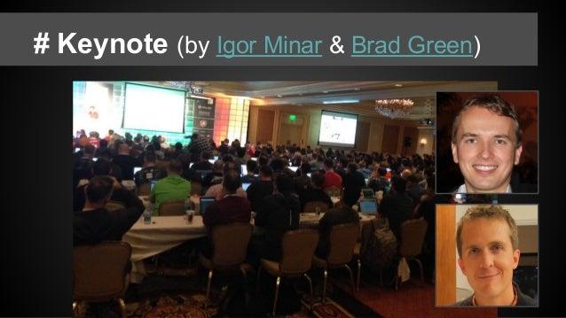 # Keynote (by Igor Minar & Brad Green)
