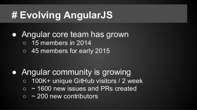 # Evolving AngularJS ● Project models ○ Closed Source ○ Open Source Export ○ Open Source w/ community involvement github.c...