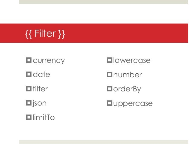 {{ Filter }}currency      lowercasedate          numberfilter        orderByjson          uppercaselimitTo