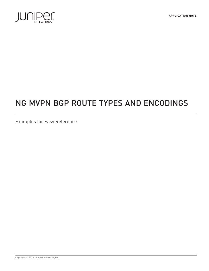 APPLICATION NOTE     NG MVPN BGP ROUTE TYPES AND ENCODINGS  Examples for Easy Reference     Copyright © 2010, Juniper Netw...