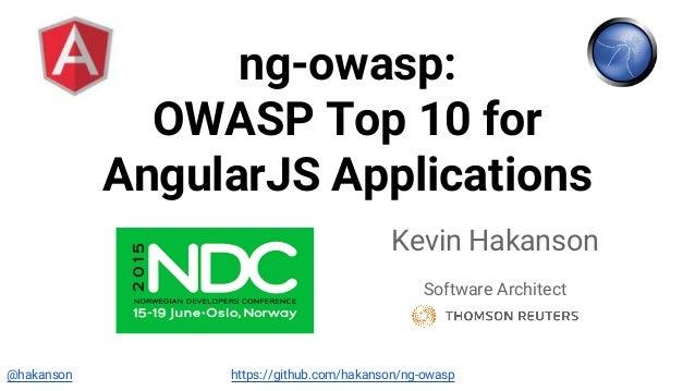 @hakanson ng-owasp: OWASP Top 10 for AngularJS Applications Kevin Hakanson Software Architect https://github.com/hakanson/...