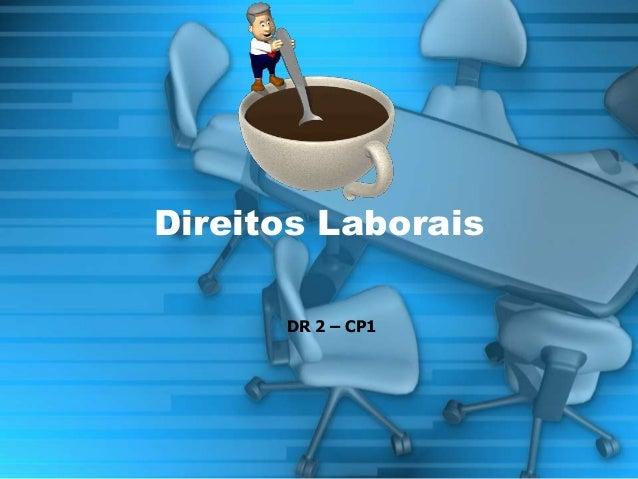 Direitos Laborais  DR 2 – CP1