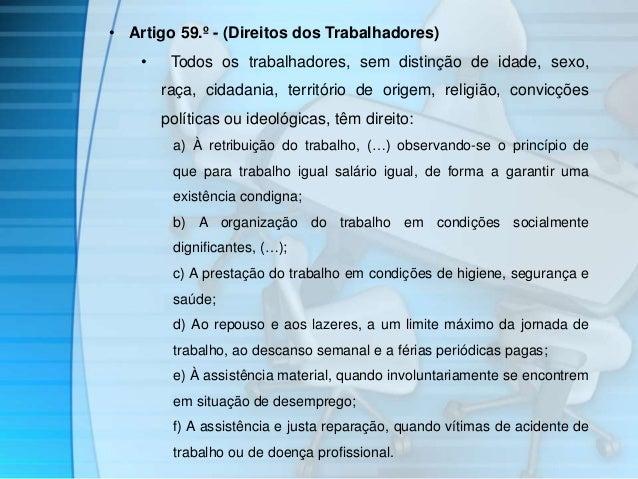 • Artigo 59.º - (Direitos dos Trabalhadores)  • Todos os trabalhadores, sem distinção de idade, sexo,  raça, cidadania, te...