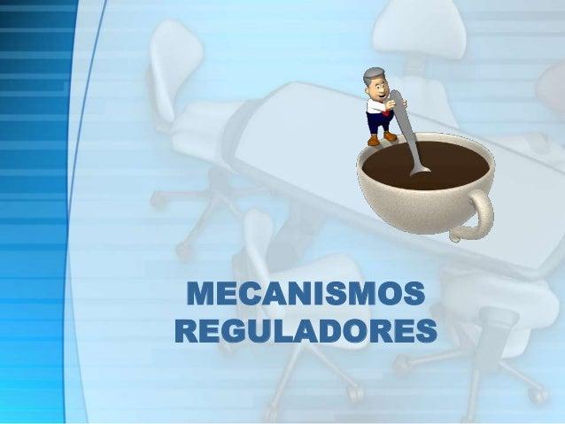 MECANISMOS  REGULADORES