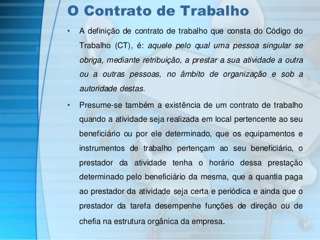 O Contrato de Trabalho  • A definição de contrato de trabalho que consta do Código do  Trabalho (CT), é: aquele pelo qual ...