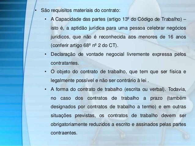 • São requisitos materiais do contrato:  • A Capacidade das partes (artigo 13º do Código de Trabalho) –  isto é, a aptidão...