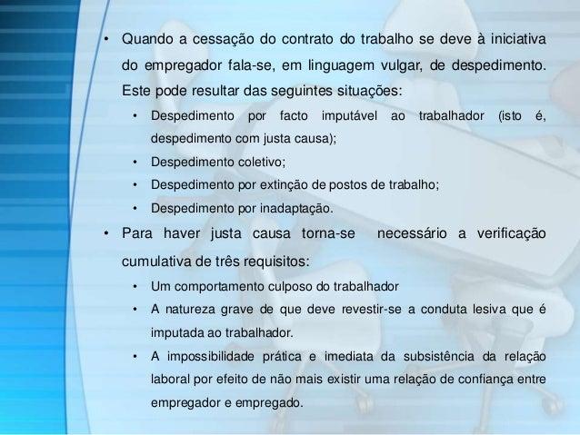 • Quando a cessação do contrato do trabalho se deve à iniciativa  do empregador fala-se, em linguagem vulgar, de despedime...