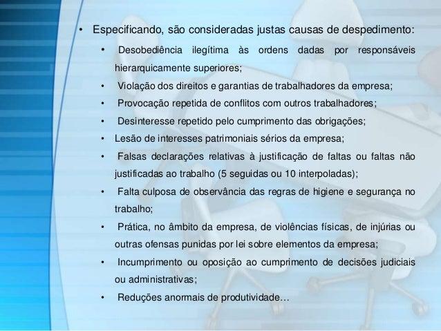 • Especificando, são consideradas justas causas de despedimento:  • Desobediência ilegítima às ordens dadas por responsáve...