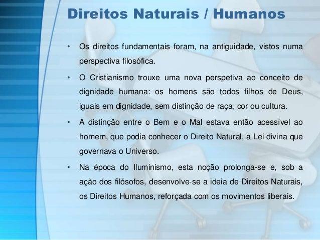 Direitos Naturais / Humanos  • Os direitos fundamentais foram, na antiguidade, vistos numa  perspectiva filosófica.  • O C...