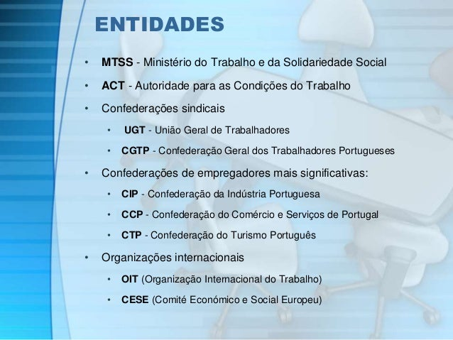 ENTIDADES  • MTSS - Ministério do Trabalho e da Solidariedade Social  • ACT - Autoridade para as Condições do Trabalho  • ...
