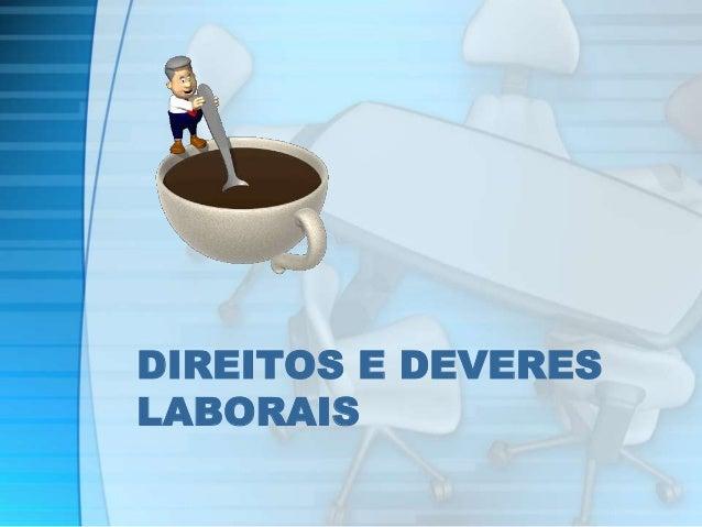 DIREITOS E DEVERES  LABORAIS