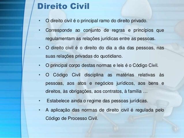 Direito Civil  • O direito civil é o principal ramo do direito privado.  • Corresponde ao conjunto de regras e princípios ...
